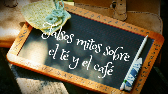 Falsos mitos sobre el té y el café